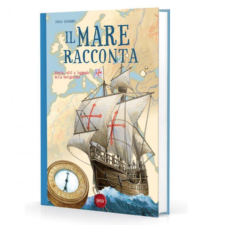 Il mare racconta. Storia, miti e leggende della navigazione